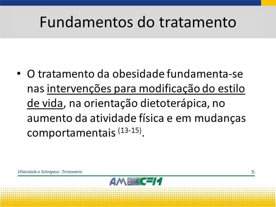 Fundamentos do tratamento O tratamento da obesidade fundamenta-se nas intervenções para modificação do estilo de vida, na orientação dietoterápica, no aumento da atividade física e em mudanças comportamentais (13-15).