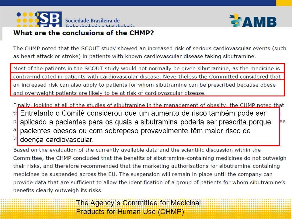 The Agency´s Committee for Medicinal Products for Human Use (CHMP) A maioria dos pacientes no estudo SCOUT não usaria habitualmente a sibutramina, já que a medicação é contraindicada para pacientes com doença cardiovascular.
