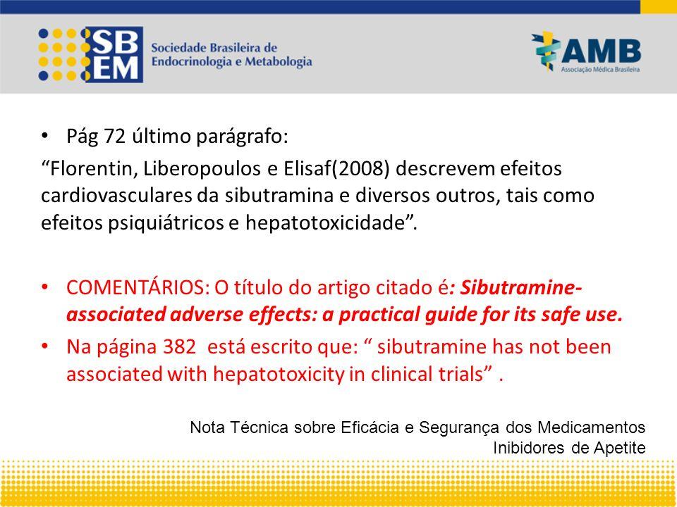 Pág 72 último parágrafo: Florentin, Liberopoulos e Elisaf(2008) descrevem efeitos cardiovasculares da sibutramina e diversos outros, tais como efeitos psiquiátricos e hepatotoxicidade.