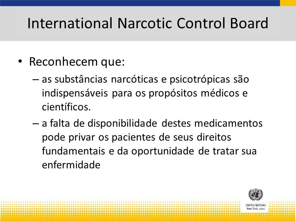 International Narcotic Control Board Reconhecem que: – as substâncias narcóticas e psicotrópicas são indispensáveis para os propósitos médicos e científicos.
