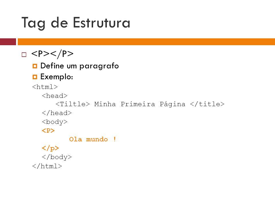 Tag de Estrutura Quebra de linha Exemplo: Minha Primeira Página Ola mundo ! Minha primeira página