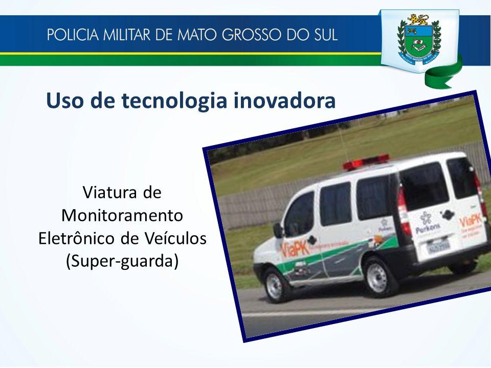 Viatura de Monitoramento Eletrônico de Veículos (Super-guarda) Uso de tecnologia inovadora