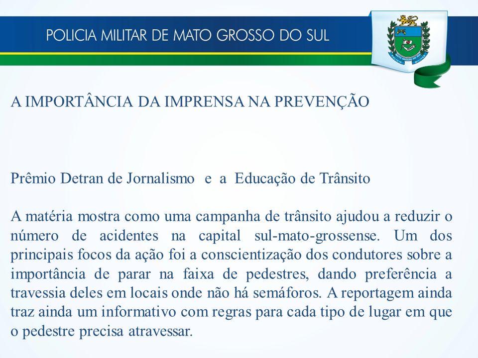 A IMPORTÂNCIA DA IMPRENSA NA PREVENÇÃO Prêmio Detran de Jornalismo e a Educação de Trânsito A matéria mostra como uma campanha de trânsito ajudou a re