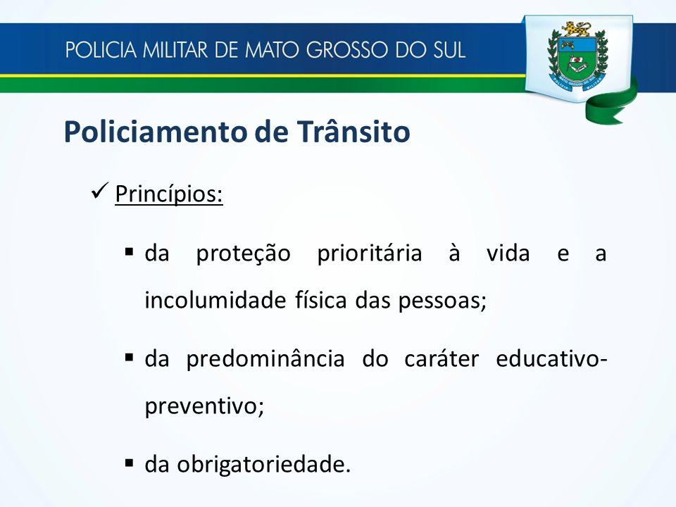 Policiamento de Trânsito Princípios: da proteção prioritária à vida e a incolumidade física das pessoas; da predominância do caráter educativo- preven