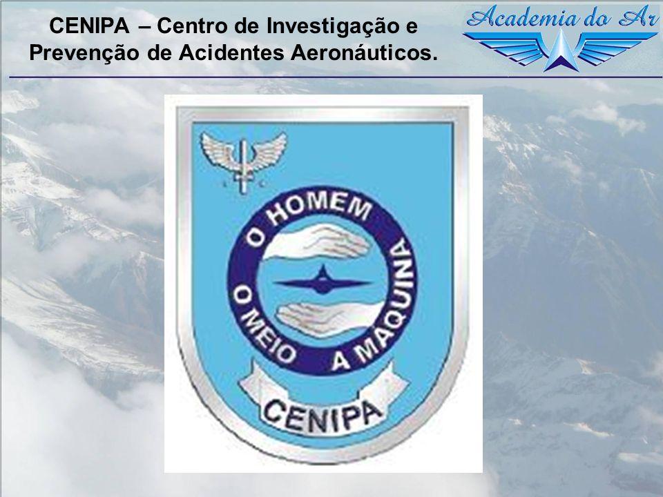 CENIPA – Centro de Investigação e Prevenção de Acidentes Aeronáuticos.