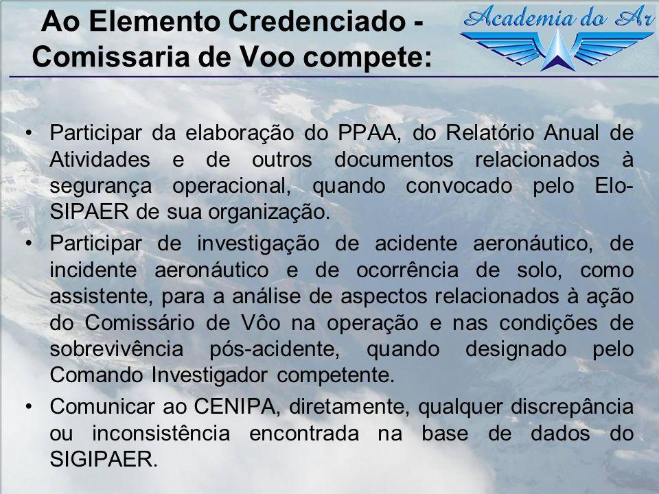Ao Elemento Credenciado - Comissaria de Voo compete: Participar da elaboração do PPAA, do Relatório Anual de Atividades e de outros documentos relacio