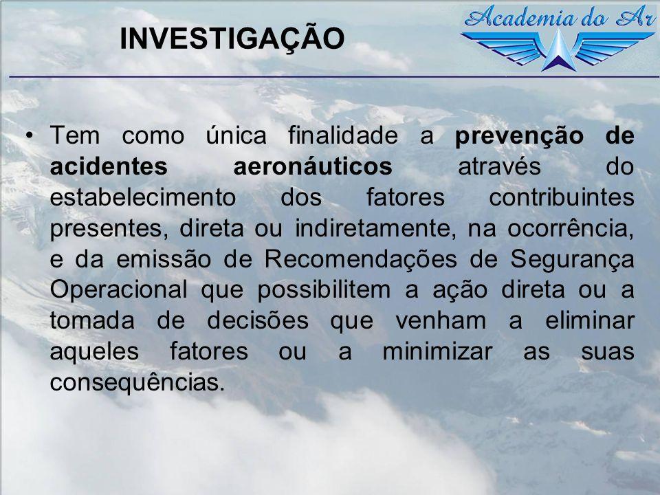 INVESTIGAÇÃO Tem como única finalidade a prevenção de acidentes aeronáuticos através do estabelecimento dos fatores contribuintes presentes, direta ou