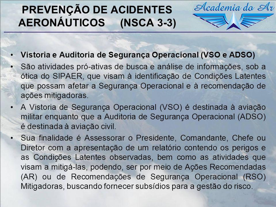 PREVENÇÃO DE ACIDENTES AERONÁUTICOS (NSCA 3-3) Vistoria e Auditoria de Segurança Operacional (VSO e ADSO) São atividades pró-ativas de busca e análise