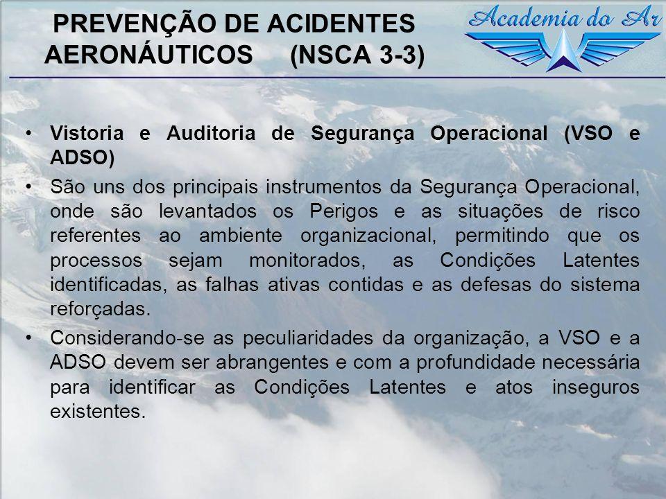 PREVENÇÃO DE ACIDENTES AERONÁUTICOS (NSCA 3-3) Vistoria e Auditoria de Segurança Operacional (VSO e ADSO) São uns dos principais instrumentos da Segur