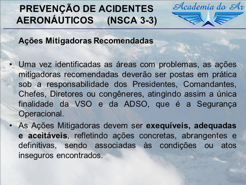 PREVENÇÃO DE ACIDENTES AERONÁUTICOS (NSCA 3-3) Ações Mitigadoras Recomendadas Uma vez identificadas as áreas com problemas, as ações mitigadoras recom