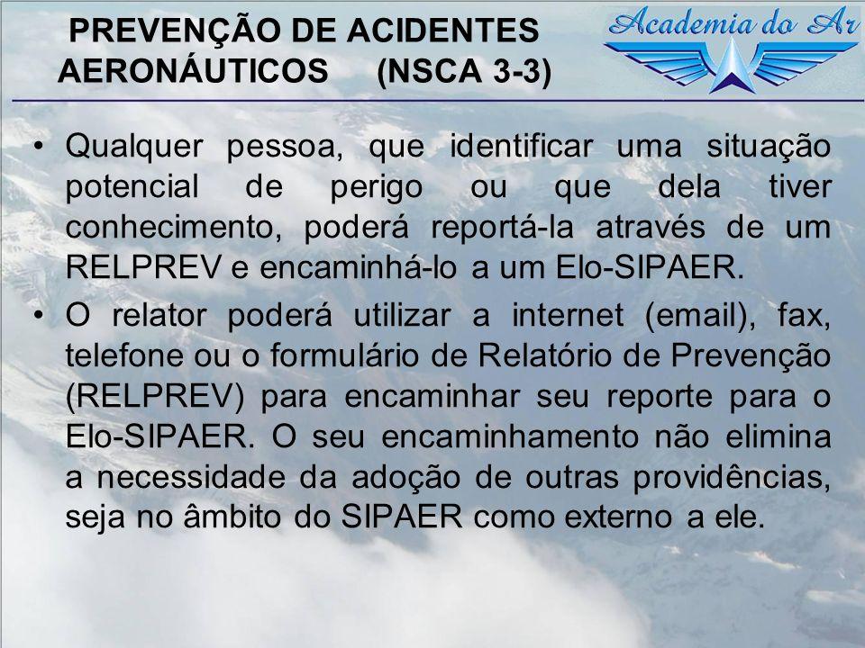 PREVENÇÃO DE ACIDENTES AERONÁUTICOS (NSCA 3-3) Qualquer pessoa, que identificar uma situação potencial de perigo ou que dela tiver conhecimento, poder