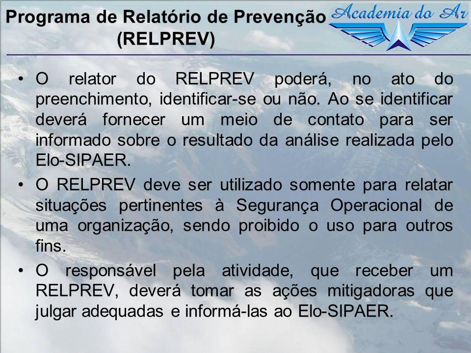 Programa de Relatório de Prevenção (RELPREV) O relator do RELPREV poderá, no ato do preenchimento, identificar-se ou não. Ao se identificar deverá for