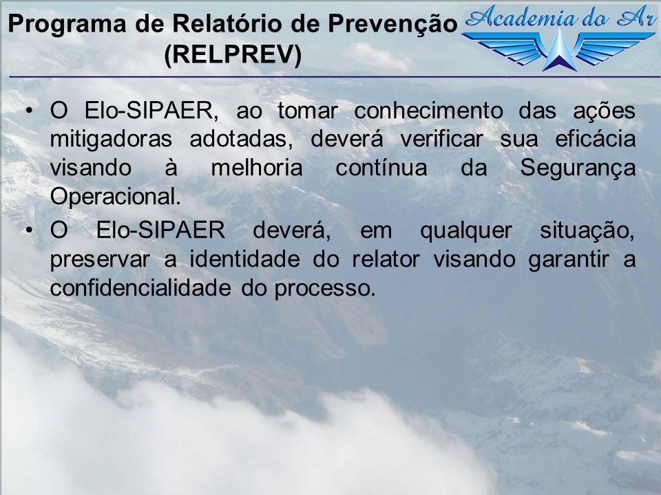 Programa de Relatório de Prevenção (RELPREV) O Elo-SIPAER, ao tomar conhecimento das ações mitigadoras adotadas, deverá verificar sua eficácia visando