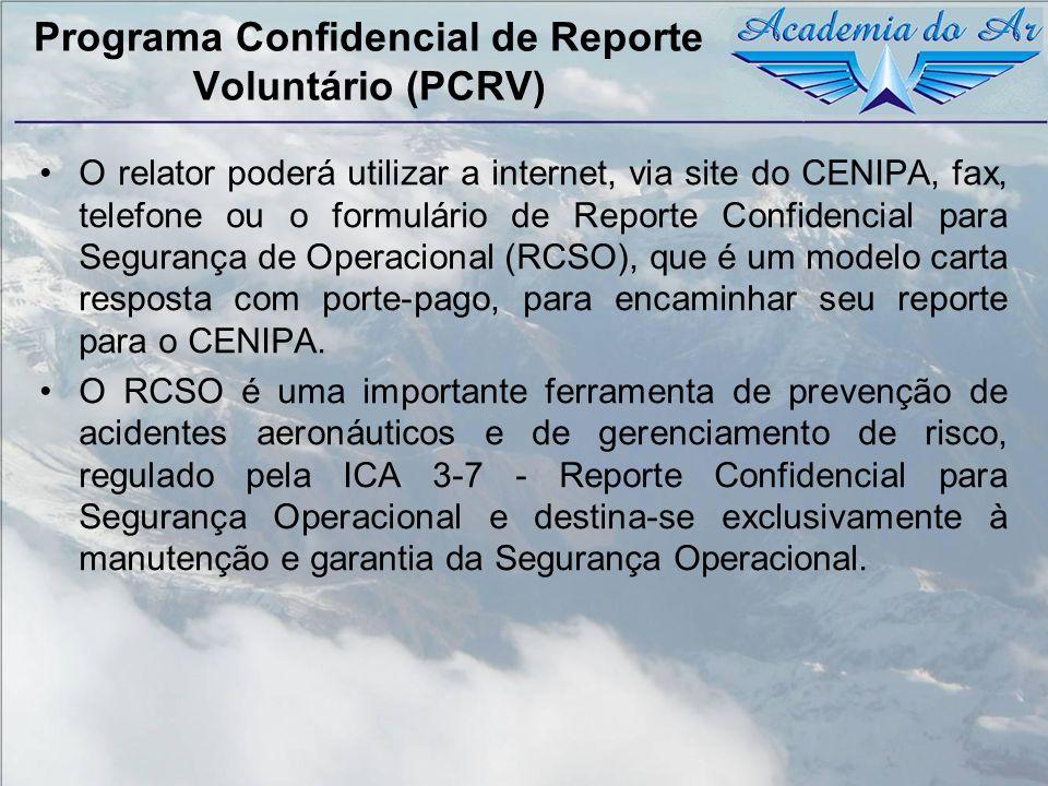Programa Confidencial de Reporte Voluntário (PCRV) O relator poderá utilizar a internet, via site do CENIPA, fax, telefone ou o formulário de Reporte