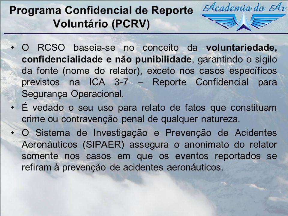Programa Confidencial de Reporte Voluntário (PCRV) O RCSO baseia-se no conceito da voluntariedade, confidencialidade e não punibilidade, garantindo o