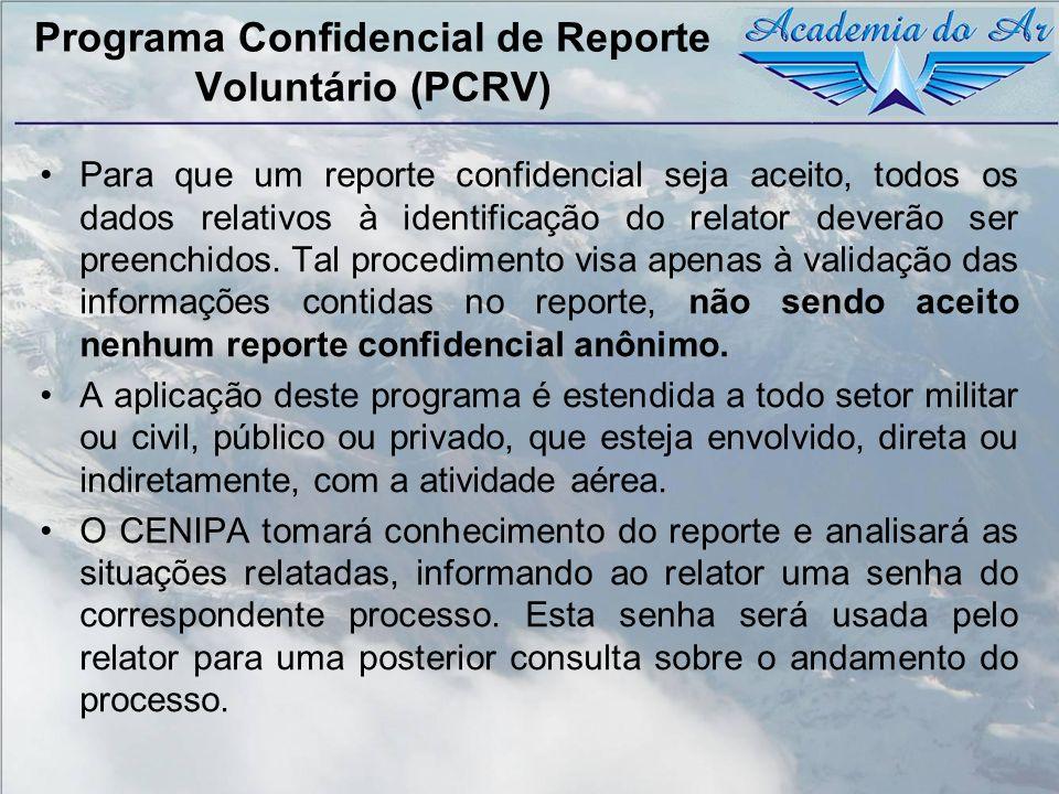 Programa Confidencial de Reporte Voluntário (PCRV) Para que um reporte confidencial seja aceito, todos os dados relativos à identificação do relator d