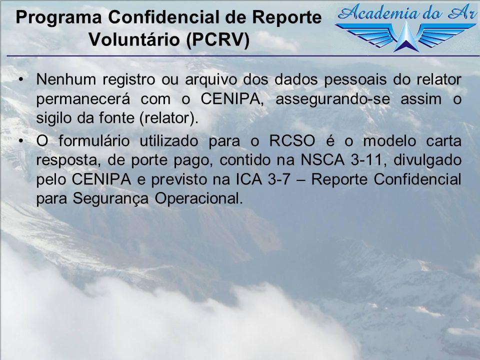 Programa Confidencial de Reporte Voluntário (PCRV) Nenhum registro ou arquivo dos dados pessoais do relator permanecerá com o CENIPA, assegurando-se a