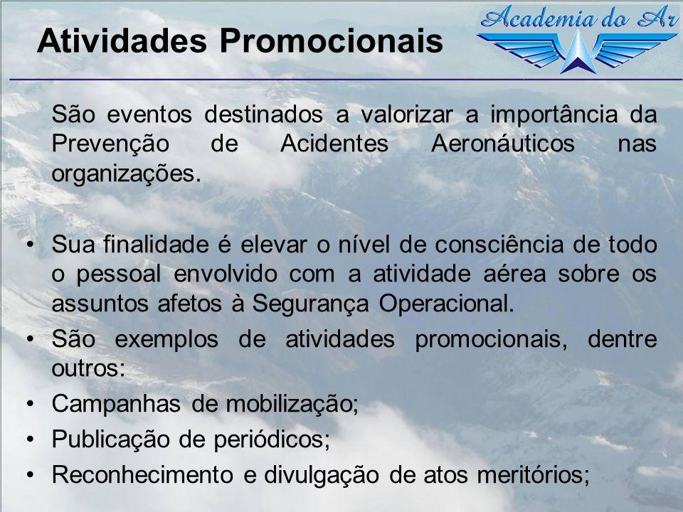 Atividades Promocionais São eventos destinados a valorizar a importância da Prevenção de Acidentes Aeronáuticos nas organizações. Sua finalidade é ele