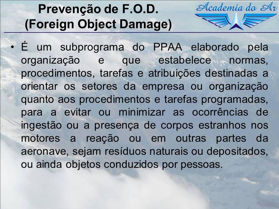 Prevenção de F.O.D. (Foreign Object Damage) É um subprograma do PPAA elaborado pela organização e que estabelece normas, procedimentos, tarefas e atri