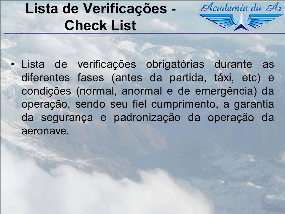 Lista de Verificações - Check List Lista de verificações obrigatórias durante as diferentes fases (antes da partida, táxi, etc) e condições (normal, a