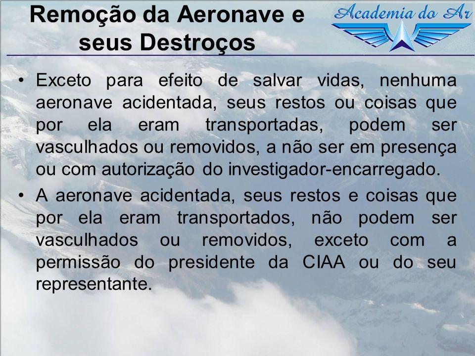 Remoção da Aeronave e seus Destroços Exceto para efeito de salvar vidas, nenhuma aeronave acidentada, seus restos ou coisas que por ela eram transport