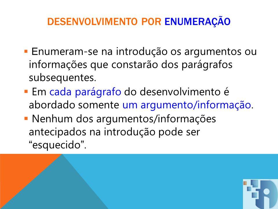 DESENVOLVIMENTO POR ENUMERAÇÃO E numeram-se na introdução os argumentos ou informações que constarão dos parágrafos subsequentes. Em cada parágrafo do