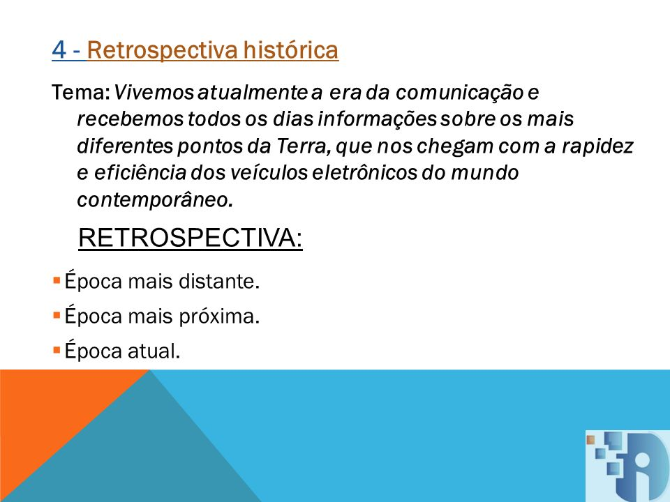 4 - Retrospectiva histórica Tema: Vivemos atualmente a era da comunicação e recebemos todos os dias informações sobre os mais diferentes pontos da Ter