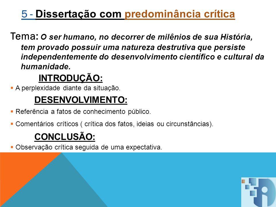 5 - Dissertação com predominância crítica Tema: O ser humano, no decorrer de milênios de sua História, tem provado possuir uma natureza destrutiva que