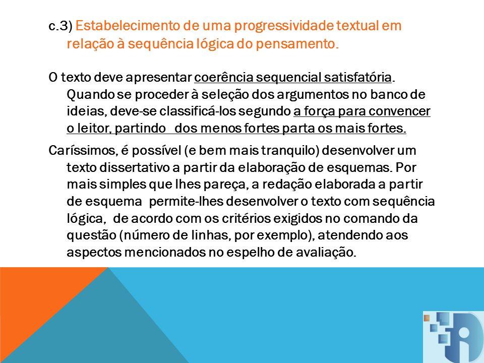 c.3) Estabelecimento de uma progressividade textual em relação à sequência lógica do pensamento. O texto deve apresentar coerência sequencial satisfat