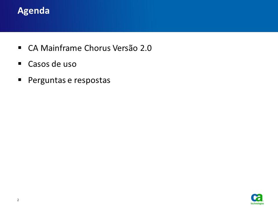 CA Mainframe Chorus Versão 2.0 Casos de uso Perguntas e respostas Agenda 2