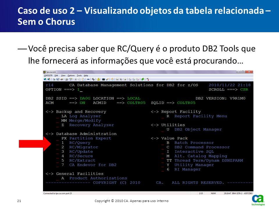 Você precisa saber que RC/Query é o produto DB2 Tools que lhe fornecerá as informações que você está procurando… Caso de uso 2 – Visualizando objetos