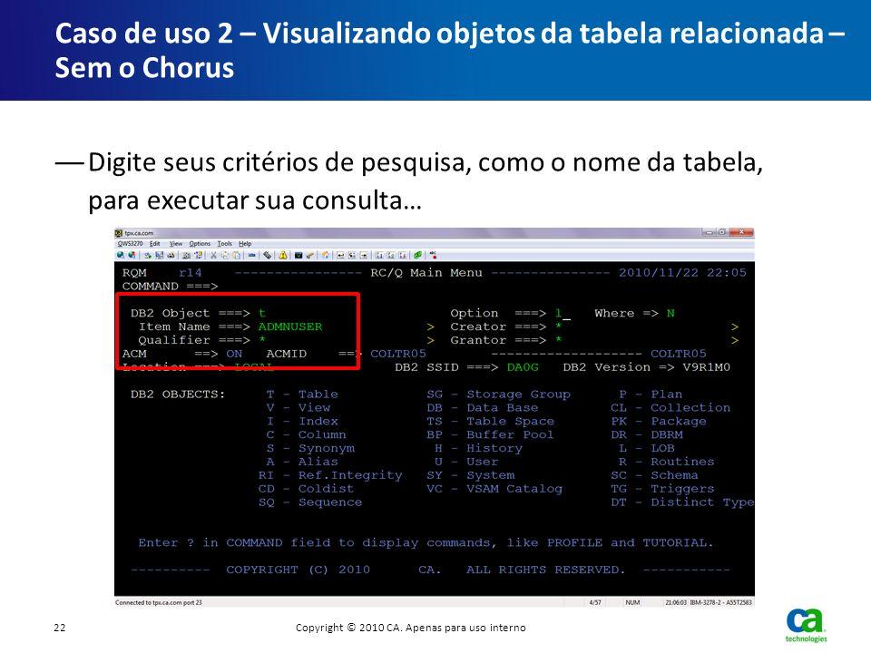 Digite seus critérios de pesquisa, como o nome da tabela, para executar sua consulta… Caso de uso 2 – Visualizando objetos da tabela relacionada – Sem