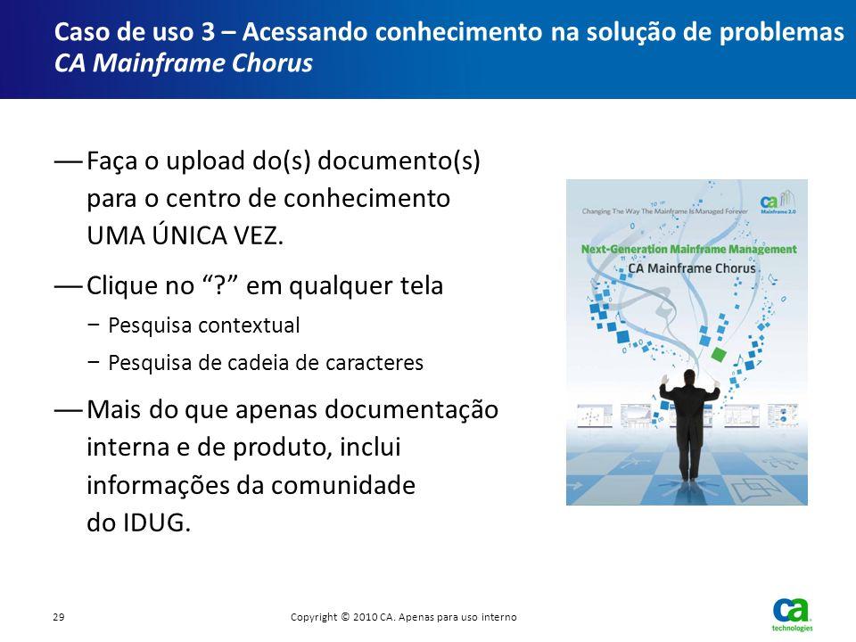 Faça o upload do(s) documento(s) para o centro de conhecimento UMA ÚNICA VEZ. Clique no ? em qualquer tela Pesquisa contextual Pesquisa de cadeia de c