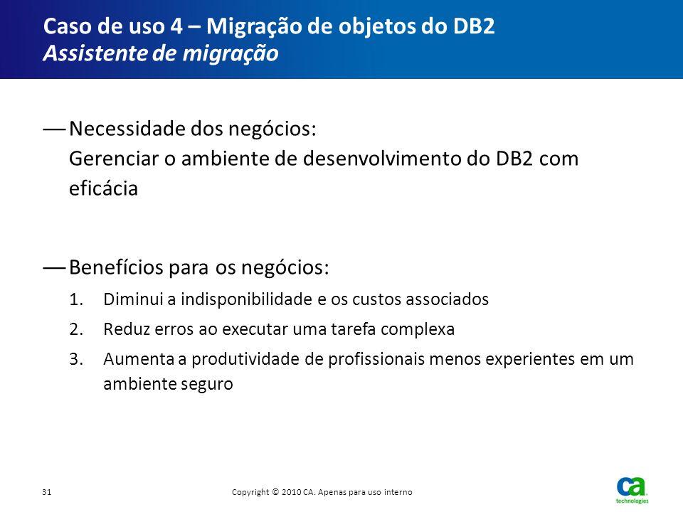 Caso de uso 4 – Migração de objetos do DB2 Assistente de migração Necessidade dos negócios: Gerenciar o ambiente de desenvolvimento do DB2 com eficáci