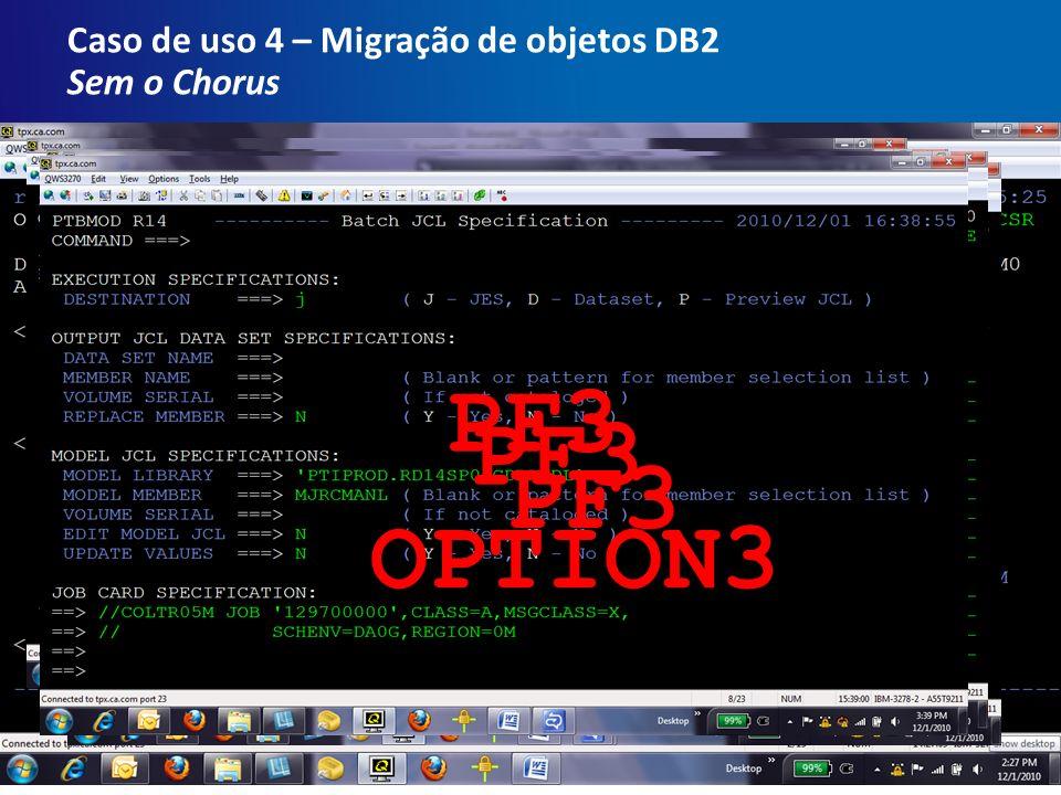32Copyright © 2010 CA. Apenas para uso interno Caso de uso 4 – Migração de objetos DB2 Sem o Chorus PF3 OPTION3