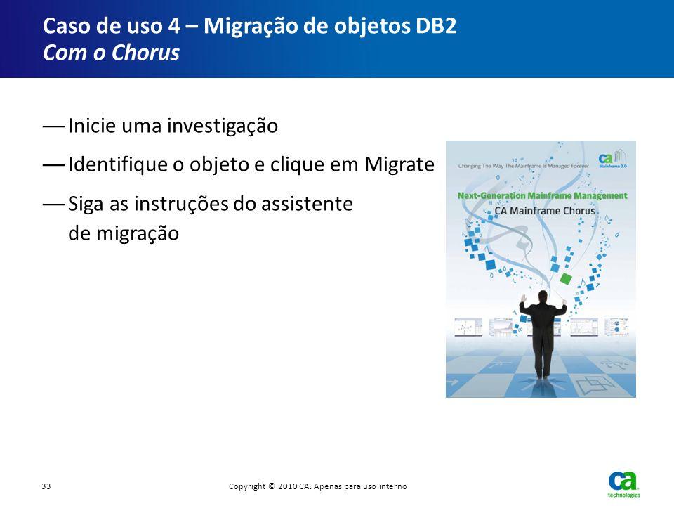 Inicie uma investigação Identifique o objeto e clique em Migrate Siga as instruções do assistente de migração Caso de uso 4 – Migração de objetos DB2