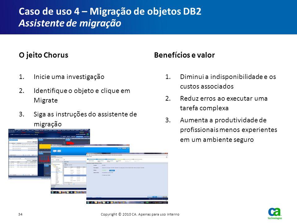 Caso de uso 4 – Migração de objetos DB2 Assistente de migração 1.Inicie uma investigação 2.Identifique o objeto e clique em Migrate 3.Siga as instruçõ