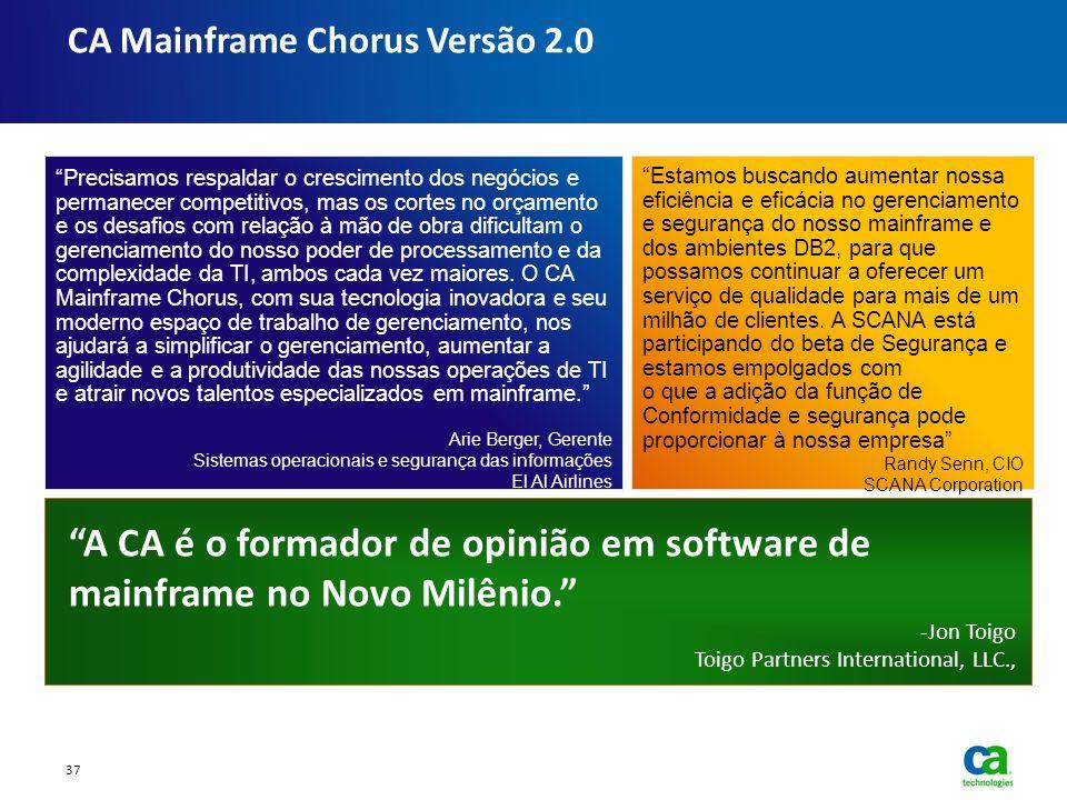 CA Mainframe Chorus Versão 2.0 Precisamos respaldar o crescimento dos negócios e permanecer competitivos, mas os cortes no orçamento e os desafios com