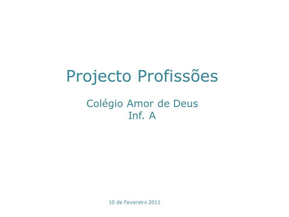 Projecto Profissões Colégio Amor de Deus Inf. A 10 de Fevereiro 2011