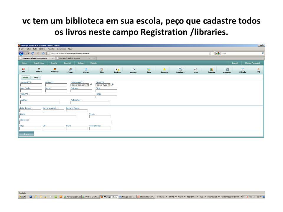 vc tem um biblioteca em sua escola, peço que cadastre todos os livros neste campo Registration /libraries.