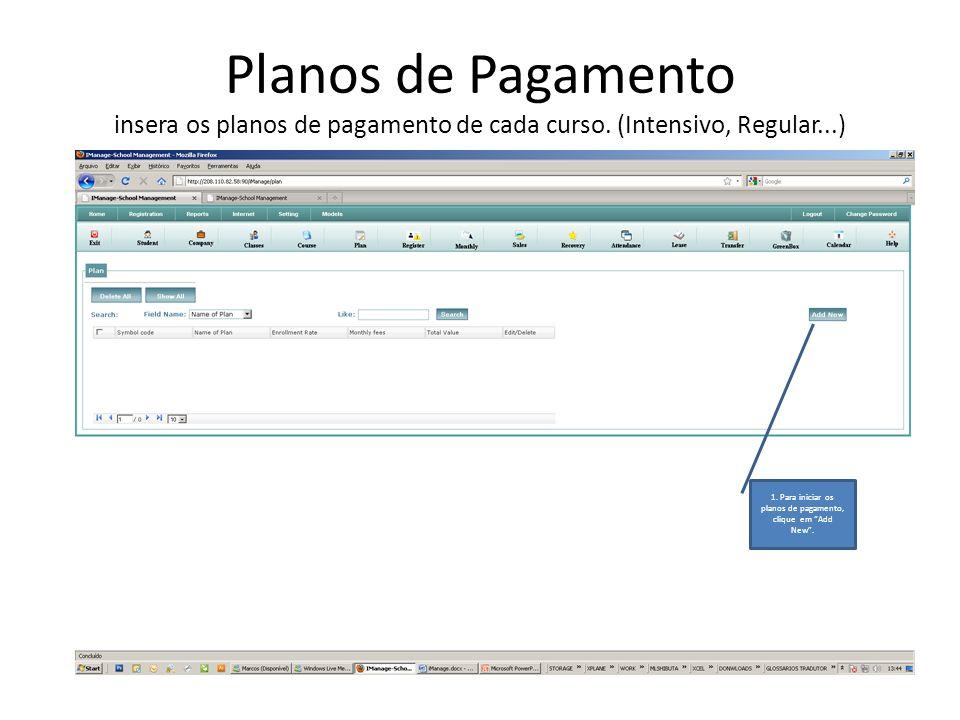 Planos de Pagamento insera os planos de pagamento de cada curso. (Intensivo, Regular...) 1. Para iniciar os planos de pagamento, clique em Add New.