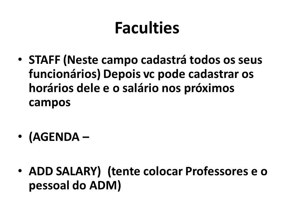 Faculties STAFF (Neste campo cadastrá todos os seus funcionários) Depois vc pode cadastrar os horários dele e o salário nos próximos campos (AGENDA – ADD SALARY) (tente colocar Professores e o pessoal do ADM)