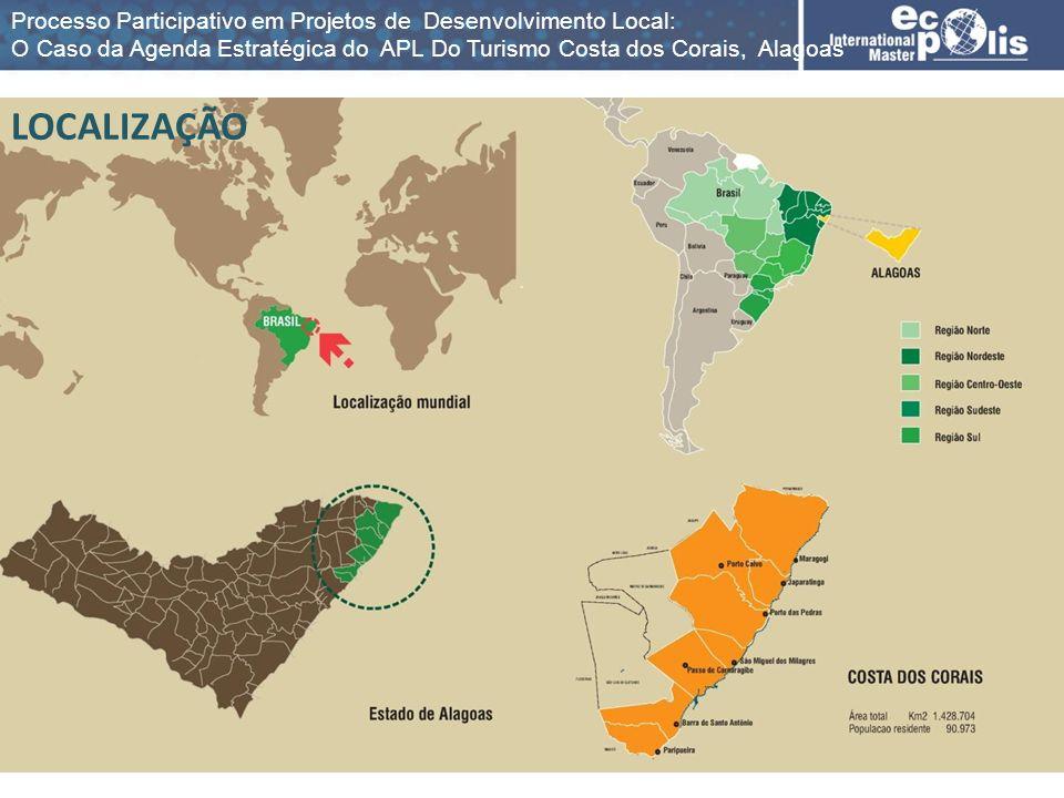 LOCALIZAÇÃO Processo Participativo em Projetos de Desenvolvimento Local: O Caso da Agenda Estratégica do APL Do Turismo Costa dos Corais, Alagoas