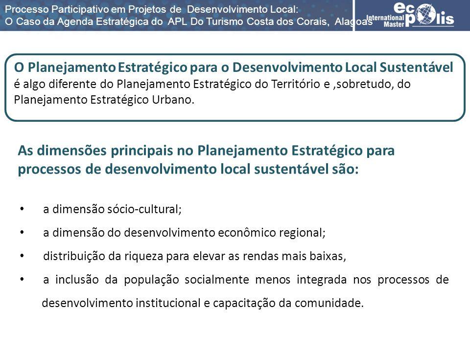a dimensão sócio-cultural; a dimensão do desenvolvimento econômico regional; distribuição da riqueza para elevar as rendas mais baixas, a inclusão da