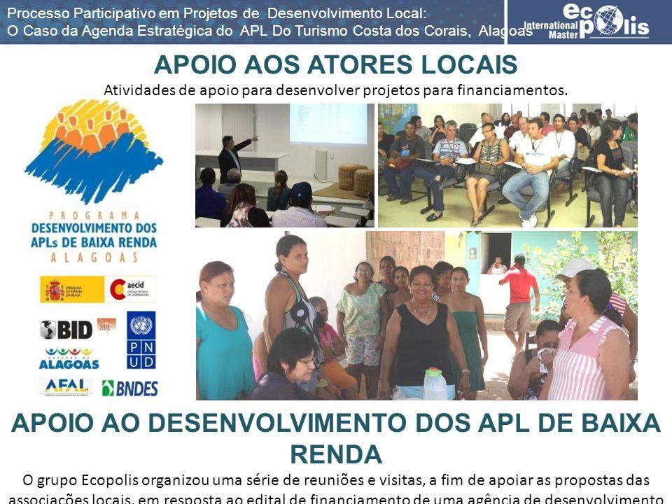 APOIO AOS ATORES LOCAIS Atividades de apoio para desenvolver projetos para financiamentos. APOIO AO DESENVOLVIMENTO DOS APL DE BAIXA RENDA O grupo Eco