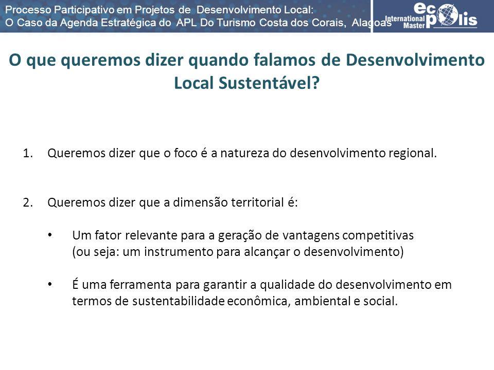 1.Queremos dizer que o foco é a natureza do desenvolvimento regional. 2.Queremos dizer que a dimensão territorial é: Um fator relevante para a geração