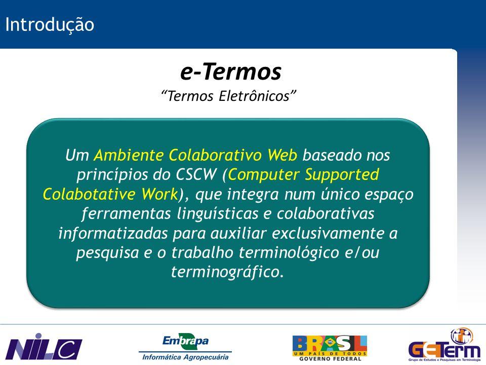 Introdução e-Termos córpus Produto Terminológico Produto Terminológico Usuários colaborando Ferramentas Linguísticas e Colaborativas
