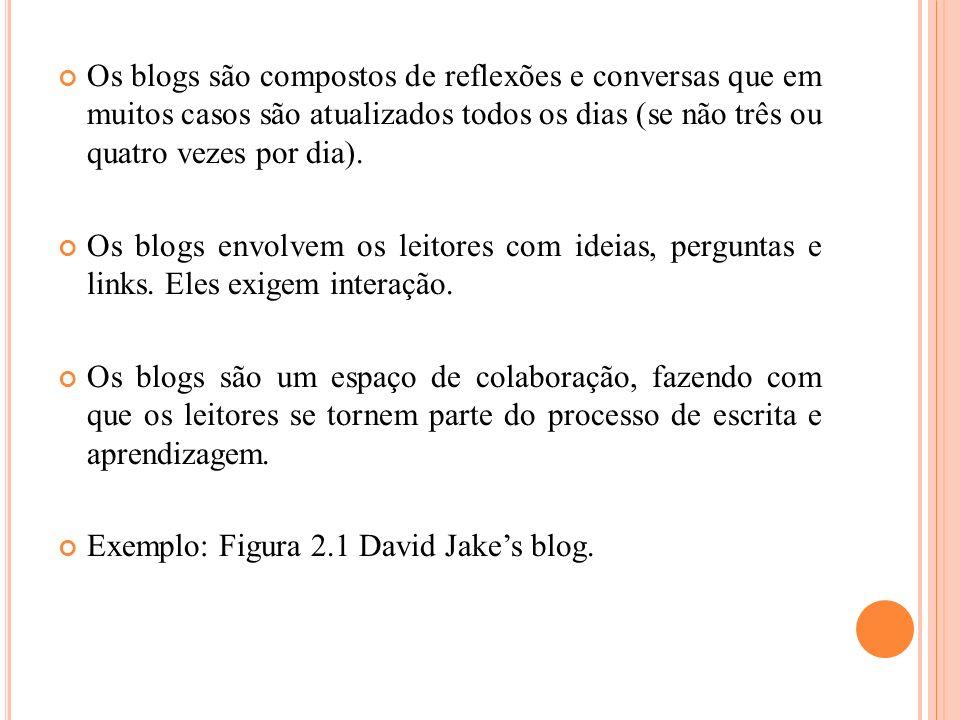Os blogs são compostos de reflexões e conversas que em muitos casos são atualizados todos os dias (se não três ou quatro vezes por dia).