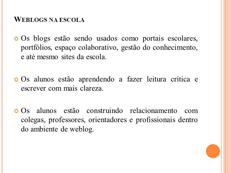 W EBLOGS NA ESCOLA Os blogs estão sendo usados como portais escolares, portfólios, espaço colaborativo, gestão do conhecimento, e até mesmo sites da escola.