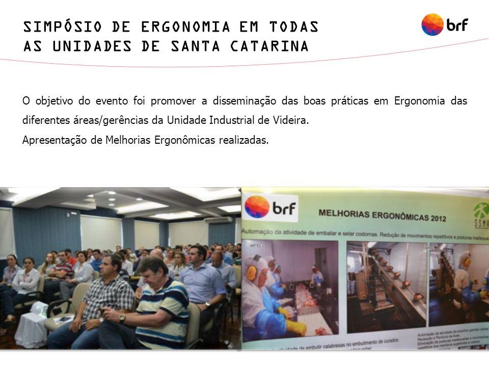 SIMPÓSIO DE ERGONOMIA EM TODAS AS UNIDADES DE SANTA CATARINA O objetivo do evento foi promover a disseminação das boas práticas em Ergonomia das difer